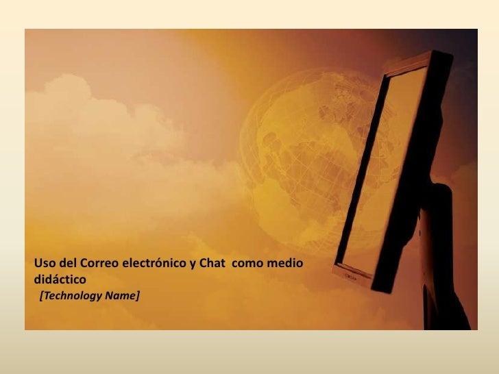Uso del Correoelectrónico y Chat  comomediodidáctico[Technology Name]<br />