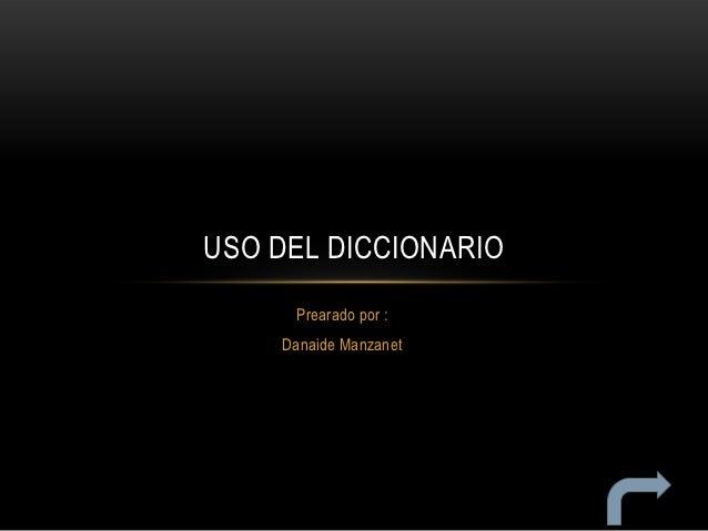 USO DEL DICCIONARIO     Prearado por :    Danaide Manzanet
