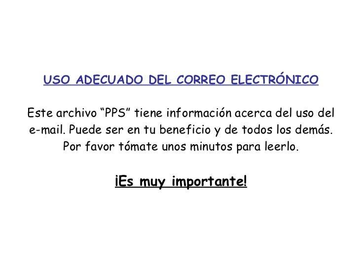 """USO ADECUADO DEL CORREO ELECTRÓNICO Este archivo """"PPS"""" tiene información acerca del uso del e-mail. Puede ser en tu benefi..."""