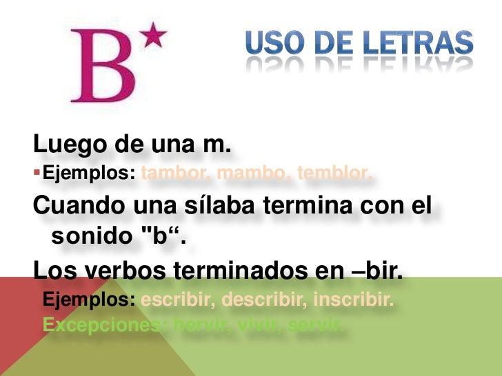 """Luego de una m.Ejemplos: tambor, mambo, temblor.Cuando una sílaba termina con el sonido """"b"""".Los verbos terminados en –bir..."""