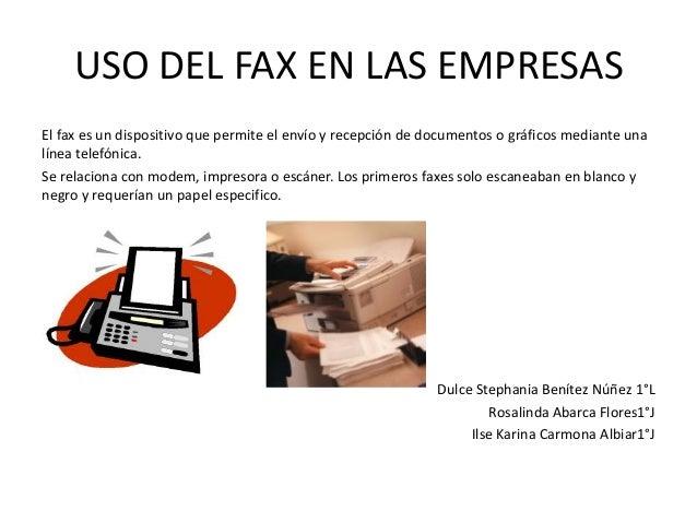 USO DEL FAX EN LAS EMPRESASEl fax es un dispositivo que permite el envío y recepción de documentos o gráficos mediante una...