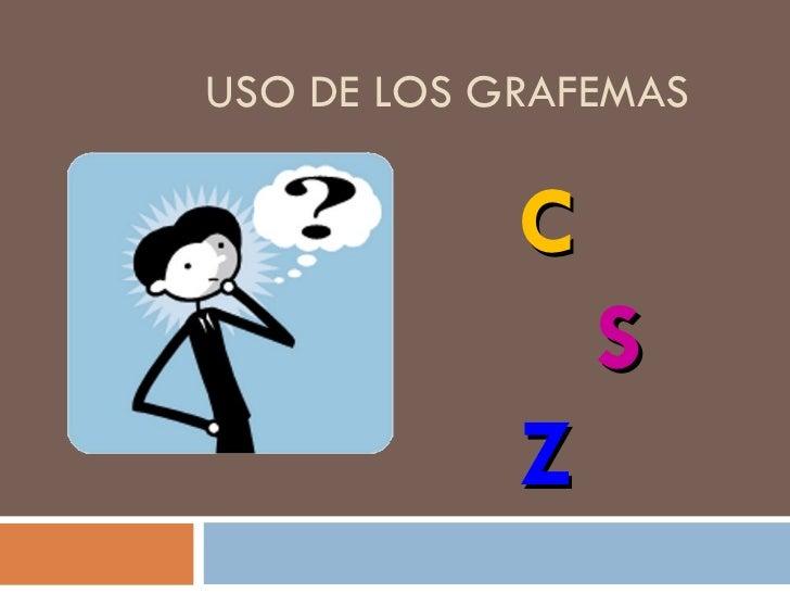 USO DE LOS GRAFEMAS  C   S   Z
