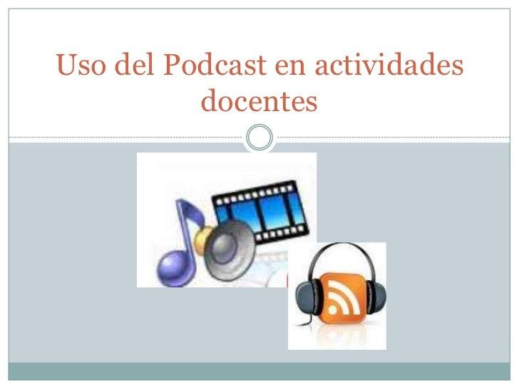 Uso del Podcast en actividades docentes<br />