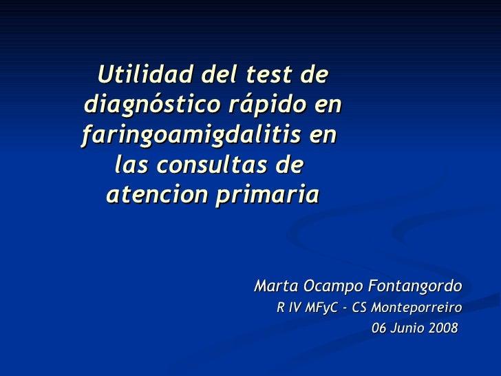 Utilidad del test de diagnóstico rápido en faringoamigdalitis en  las consultas de  atencion primaria Marta Ocampo Fontang...