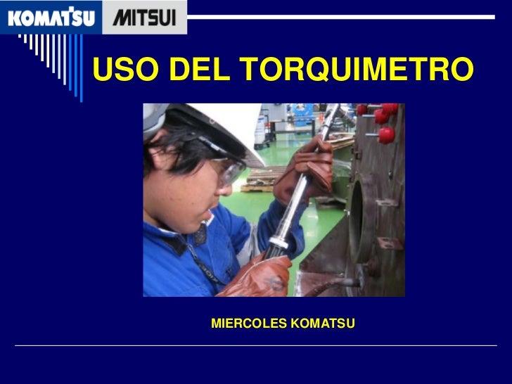 USO DEL TORQUIMETRO     MIERCOLES KOMATSU