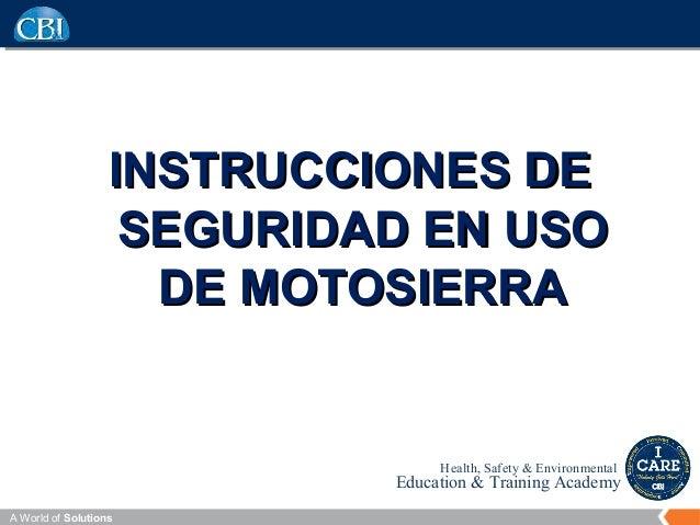 A World of Solutions Health, Safety & Environmental Education & Training Academy INSTRUCCIONES DEINSTRUCCIONES DE SEGURIDA...