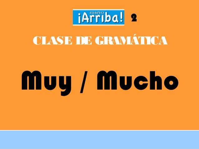 CLASE DE GRAMÁTICAMuy / Mucho2