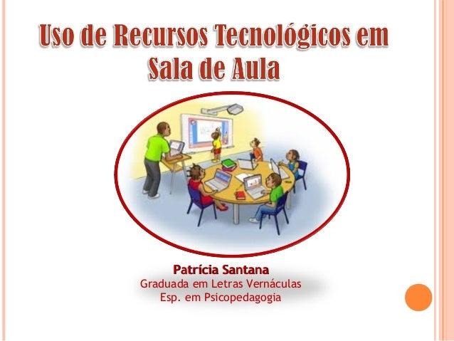 Patrícia SantanaPatrícia Santana Graduada em Letras Vernáculas Esp. em Psicopedagogia