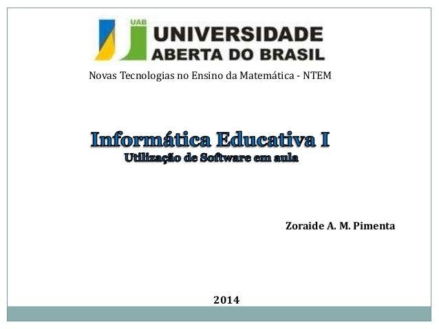 Novas Tecnologias no Ensino da Matemática - NTEM  Zoraide A. M. Pimenta  2014