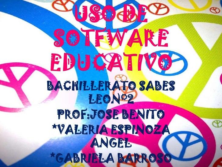 BACHILLERATO SABES      LEON°2  PROF:JOSE BENITO *VALERIA ESPINOZA       ANGEL*GABRIELA BARROSO