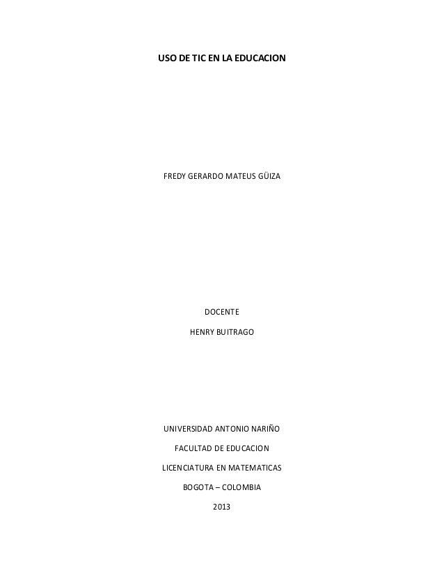 USO DE TIC EN LA EDUCACION FREDY GERARDO MATEUS GÜIZA DOCENTE HENRY BUITRAGO UNIVERSIDAD ANTONIO NARIÑO FACULTAD DE EDUCAC...