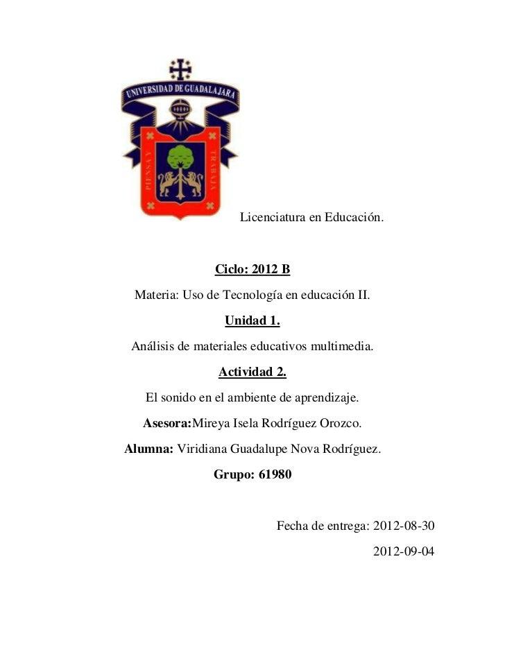 Licenciatura en Educación.                Ciclo: 2012 B Materia: Uso de Tecnología en educación II.                  Unida...