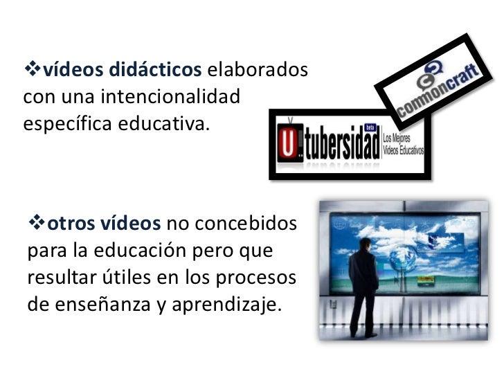 <ul><li>vídeos didácticoselaborados con una intencionalidad específica educativa.