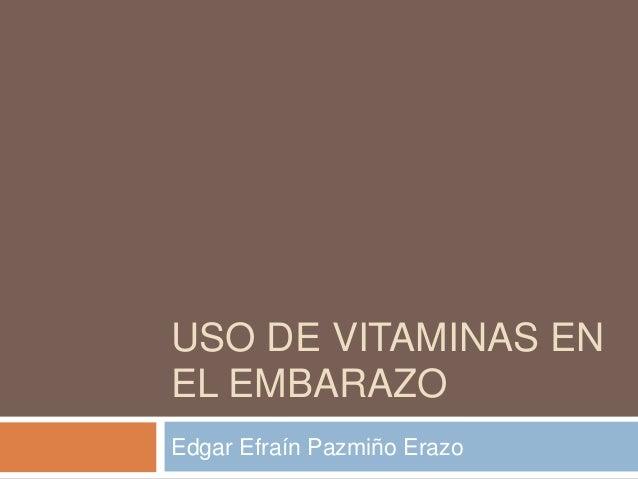 USO DE VITAMINAS ENEL EMBARAZOEdgar Efraín Pazmiño Erazo