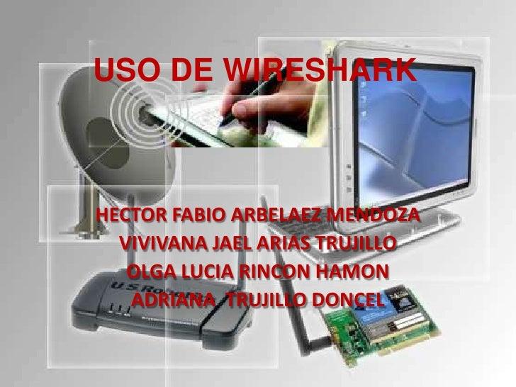 USO DE WIRESHARK<br />HECTOR FABIO ARBELAEZ MENDOZA<br />VIVIVANA JAEL ARIAS TRUJILLO<br />OLGA LUCIA RINCON HAMON<br />AD...