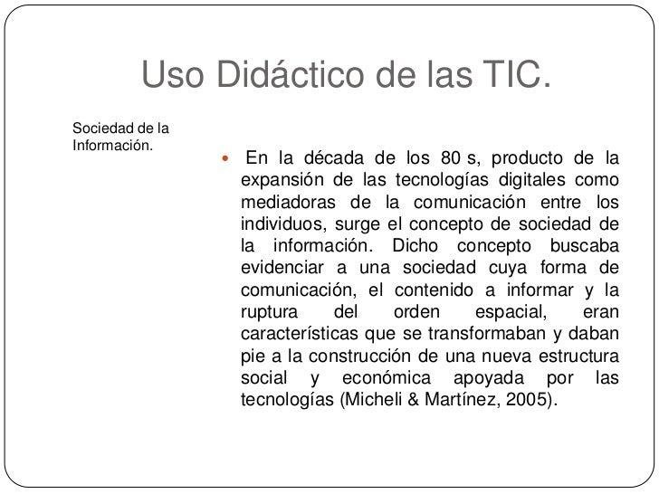 Uso Didáctico de las TIC.Sociedad de laInformación.                     En la década de los 80 s, producto de la         ...