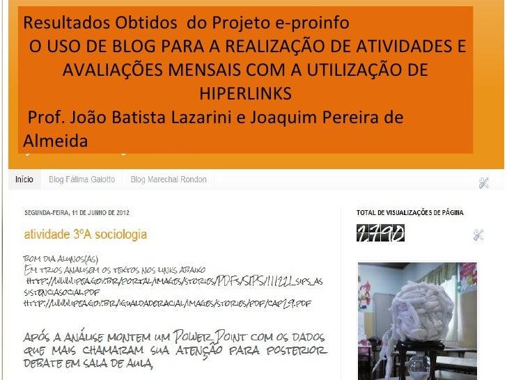 Resultados Obtidos do Projeto e-proinfo O USO DE BLOG PARA A REALIZAÇÃO DE ATIVIDADES E    AVALIAÇÕES MENSAIS COM A UTILIZ...