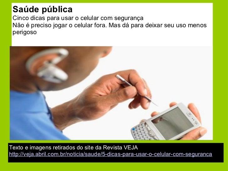 Saúde pública Cinco dicas para usar o celular com segurança Não é preciso jogar o celular fora. Mas dá para deixar seu uso...