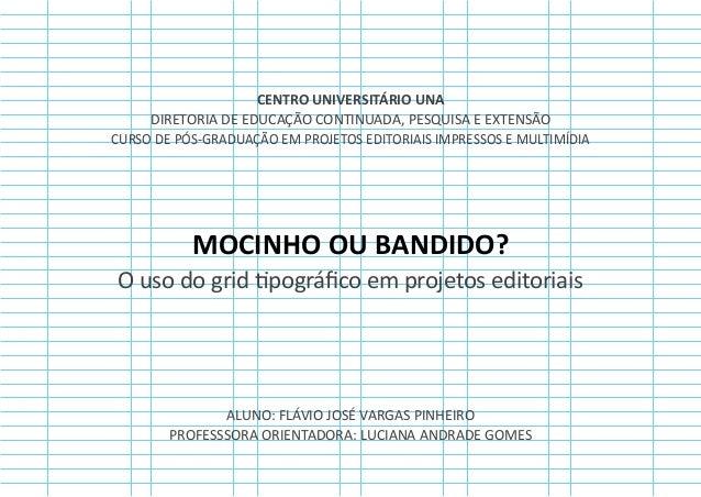 MOCINHO OU BANDIDO? O uso do grid tipográfico em projetos editoriais CENTRO UNIVERSITÁRIO UNA DIRETORIA DE EDUCAÇÃO CONTIN...