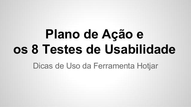 Plano de Ação e os 8 Testes de Usabilidade Dicas de Uso da Ferramenta Hotjar
