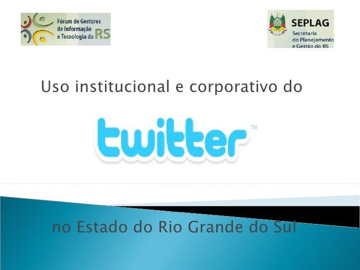 Uso institucional e corporativo do  no Estado do Rio Grande do Sul