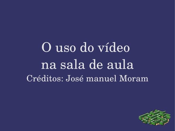 O uso do vídeo  na sala de aula Créditos: José manuel Moram