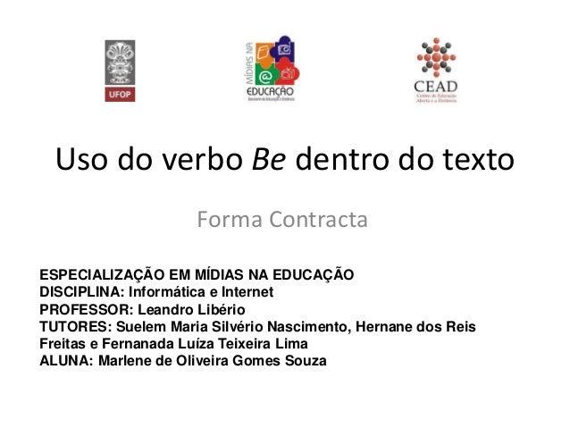 Uso do verbo Be dentro do texto Forma Contracta ESPECIALIZAÇÃO EM MÍDIAS NA EDUCAÇÃO DISCIPLINA: Informática e Internet PR...