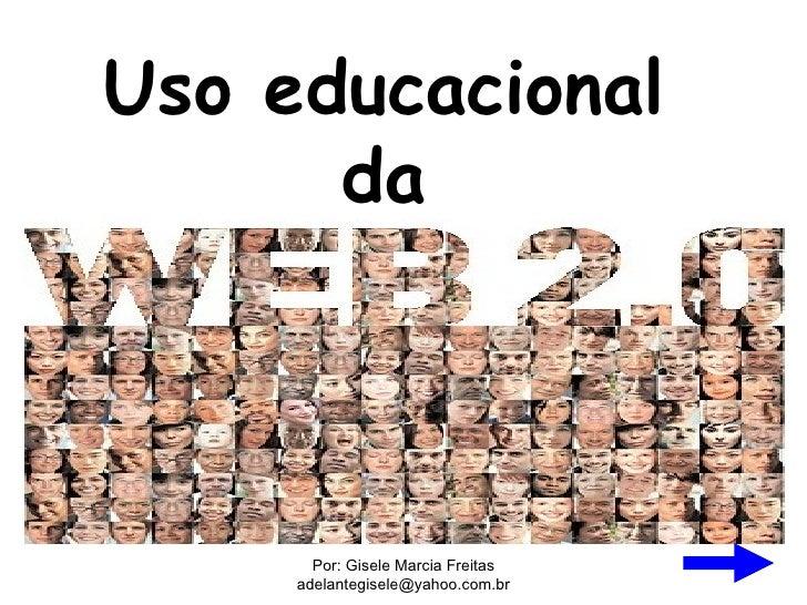 Uso educacional      da       Por: Gisele Marcia Freitas     adelantegisele@yahoo.com.br