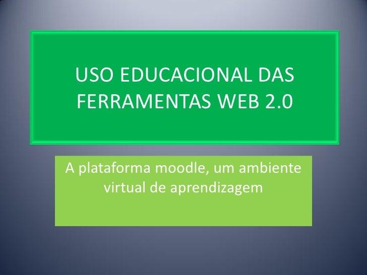 USO EDUCACIONAL DAS FERRAMENTAS WEB 2.0A plataforma moodle, um ambiente      virtual de aprendizagem