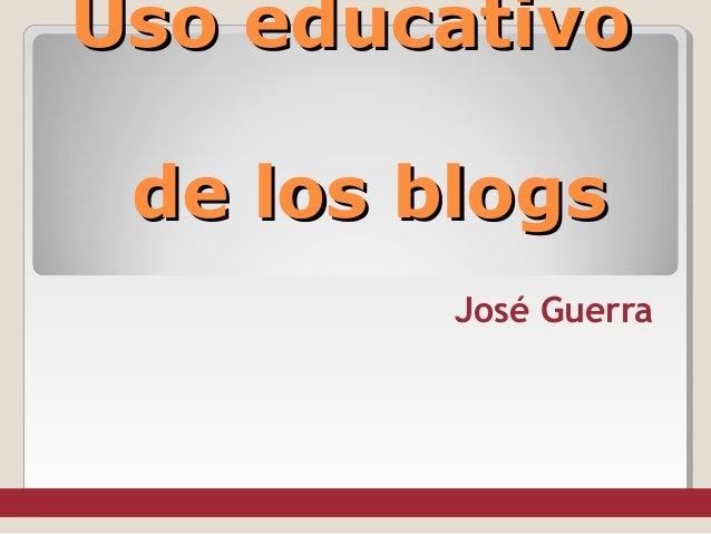 Uso educativo de los blogs José Guerra