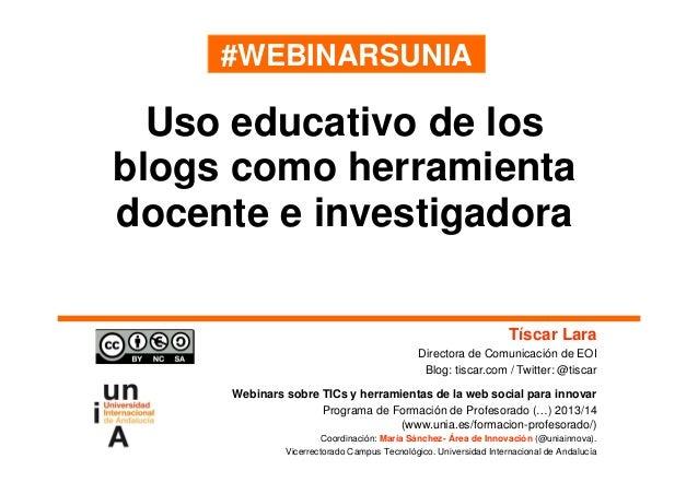 #WEBINARSUNIA  Uso educativo de los blogs como herramienta docente e investigadora Tíscar Lara Directora de Comunicación d...
