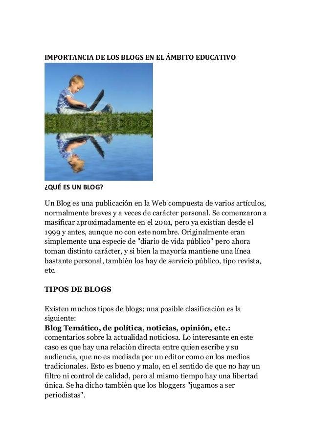 IMPORTANCIA DE LOS BLOGS EN EL ÁMBITO EDUCATIVO ¿QUÉ ES UN BLOG? Un Blog es una publicación en la Web compuesta de varios ...
