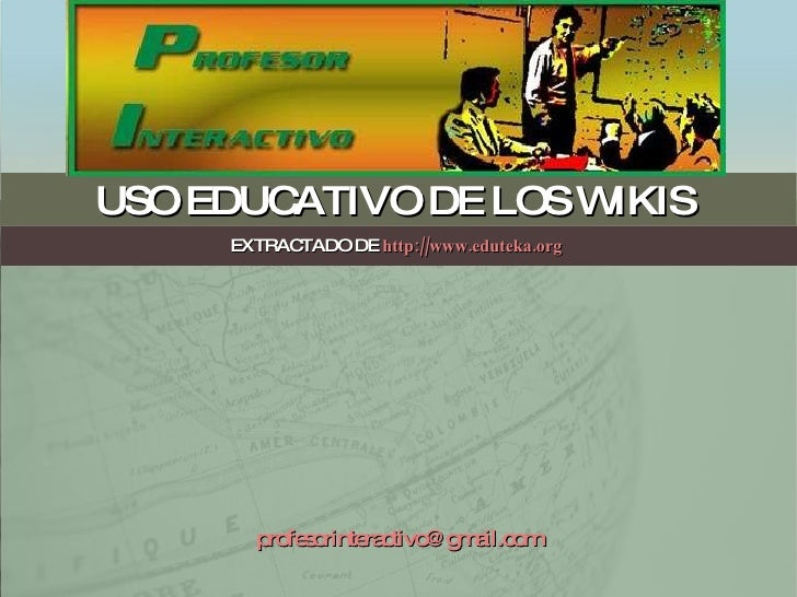 USO EDUCATIVO DE LOS WIKIS  EXTRACTADO DE  http://www.eduteka.org   [email_address]