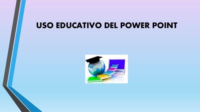 USO EDUCATIVO DEL POWER POINT