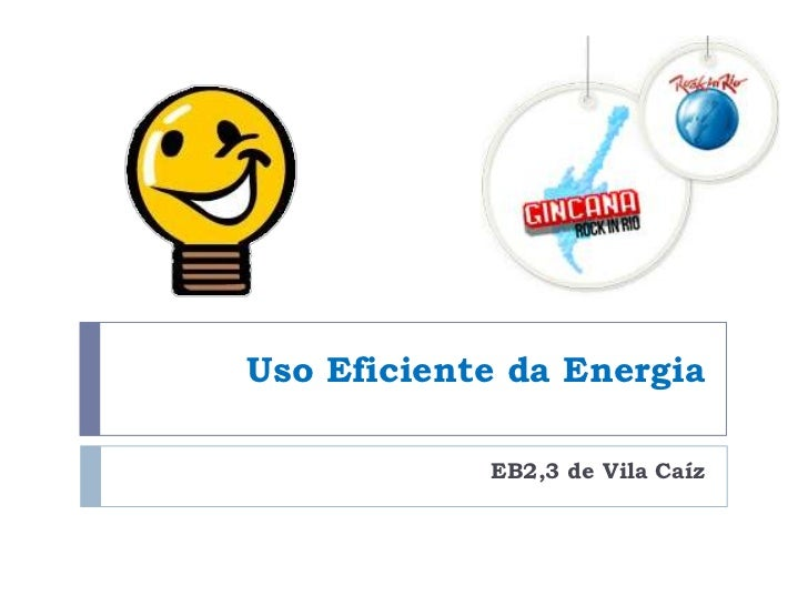Uso Eficiente da Energia            EB2,3 de Vila Caíz