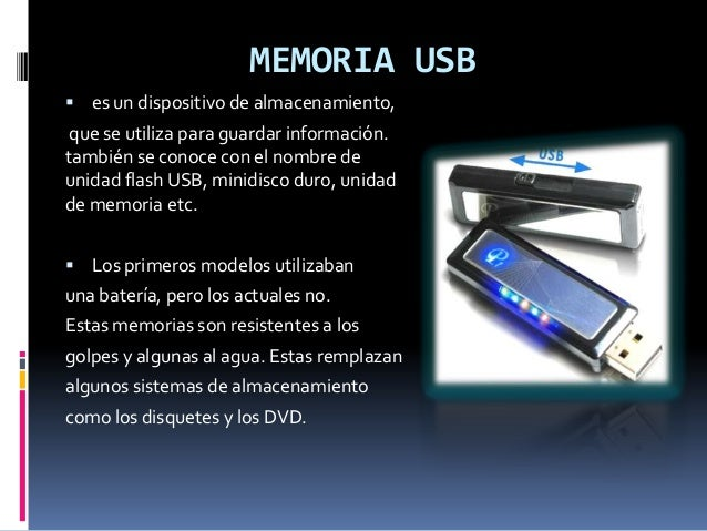 MEMORIA USB  es un dispositivo de almacenamiento, que se utiliza para guardar información. también se conoce con el nombr...