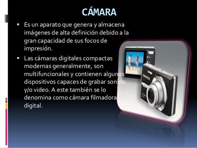 CÁMARA  Es un aparato que genera y almacena imágenes de alta definición debido a la gran capacidad de sus focos de impres...