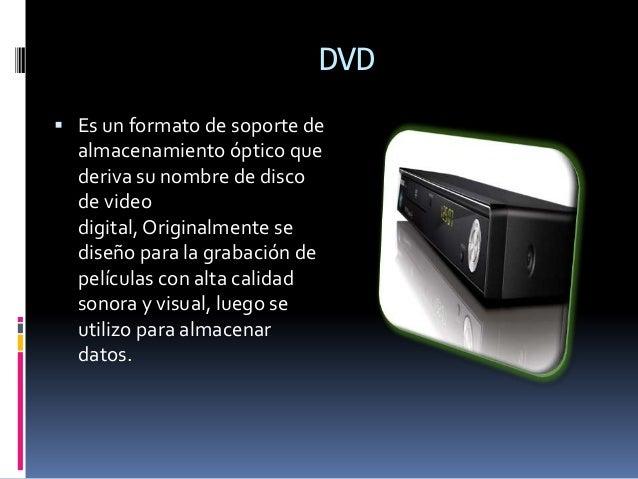 DVD  Es un formato de soporte de almacenamiento óptico que deriva su nombre de disco de video digital, Originalmente se d...