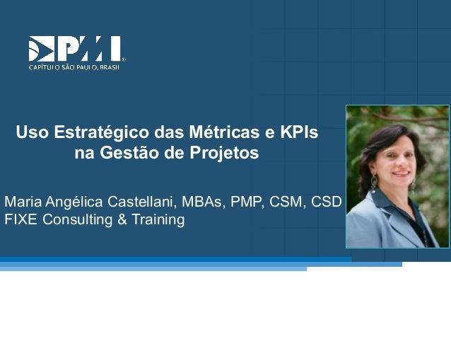 Título do Slide Máximo de 2 linhas  Uso Estratégico das Métricas e KPIs na Gestão de Projetos Maria Angélica Castellani, M...