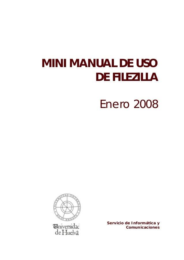 MINI MANUAL DE USO DE FILEZILLA Enero 2008 Servicio de Informática y Comunicaciones