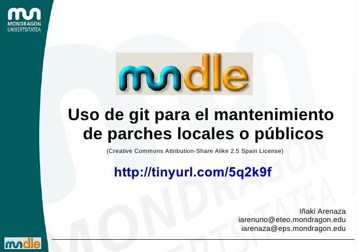Uso de git para el mantenimiento  de parches locales o públicos Iñaki Arenaza [email_address] [email_address] (Creative Co...