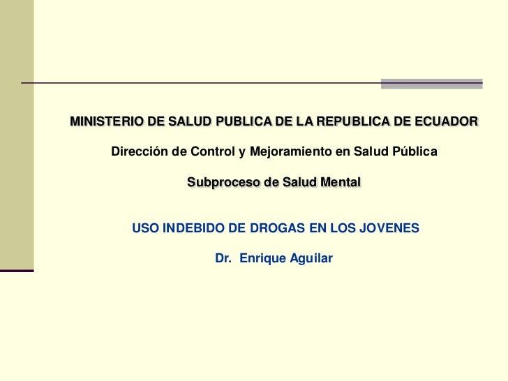 MINISTERIO DE SALUD PUBLICA DE LA REPUBLICA DE ECUADOR<br />Dirección de Control y Mejoramiento en Salud Pública <br />Sub...