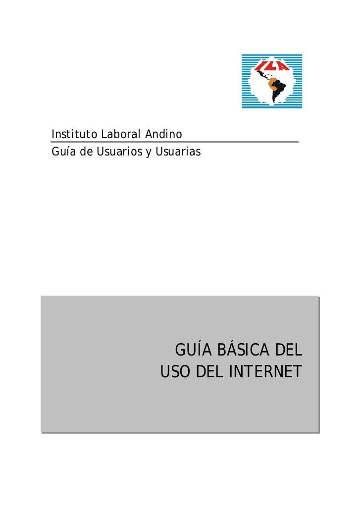 Instituto Laboral AndinoGuía de Usuarios y Usuarias                    GUÍA BÁSICA DEL                   USO DEL INTERNET