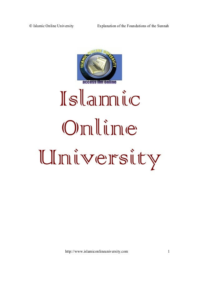 © Islamic Online University Explanation of the Foundations of the Sunnah  http://www.islamiconlineuniversity.com  1  Islam...
