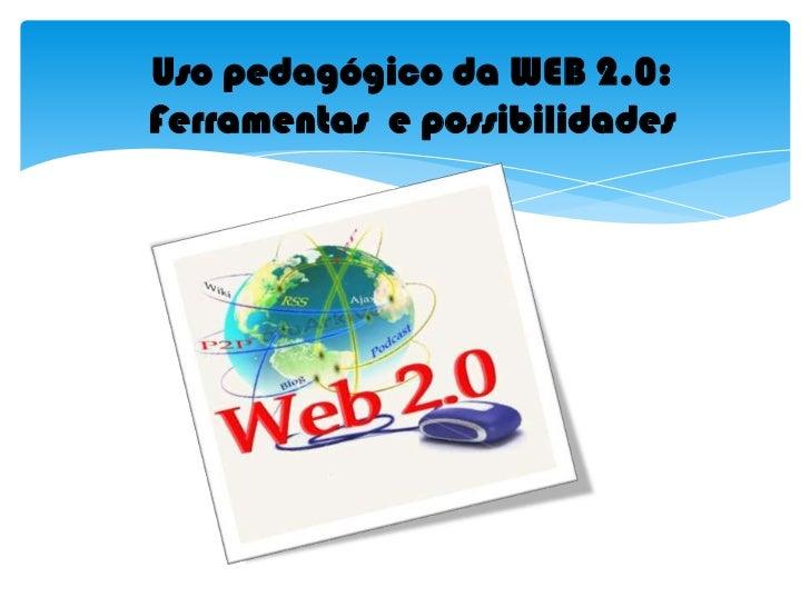 Uso pedagógico da WEB 2.0: Ferramentas  e possibilidades<br />