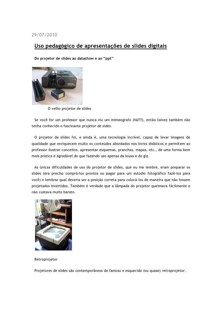 """29/07/2010   Uso pedagógico de apresentações de slides digitais   Do projetor de slides ao datashow e ao """"ppt""""            ..."""