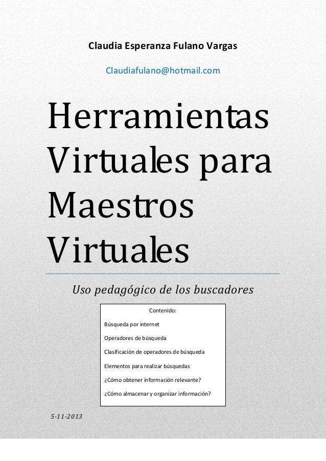 Claudia Esperanza Fulano Vargas Claudiafulano@hotmail.com  Herramientas Virtuales para Maestros Virtuales Uso pedagógico d...