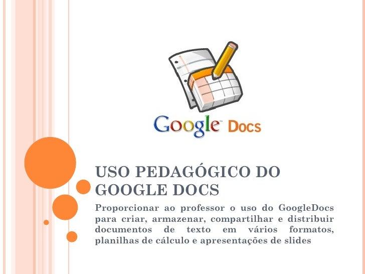 USO PEDAGÓGICO DOGOOGLE DOCSProporcionar ao professor o uso do GoogleDocspara criar, armazenar, compartilhar e distribuird...