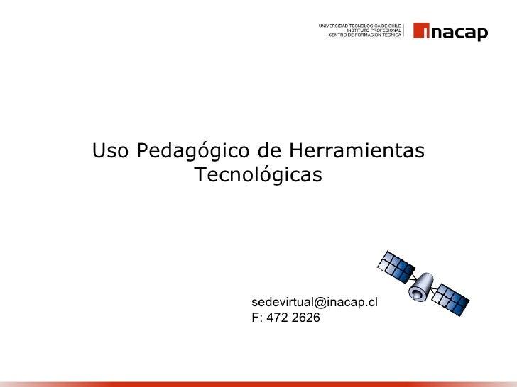 Uso Pedagógico de Herramientas Tecnológicas [email_address] F: 472 2626