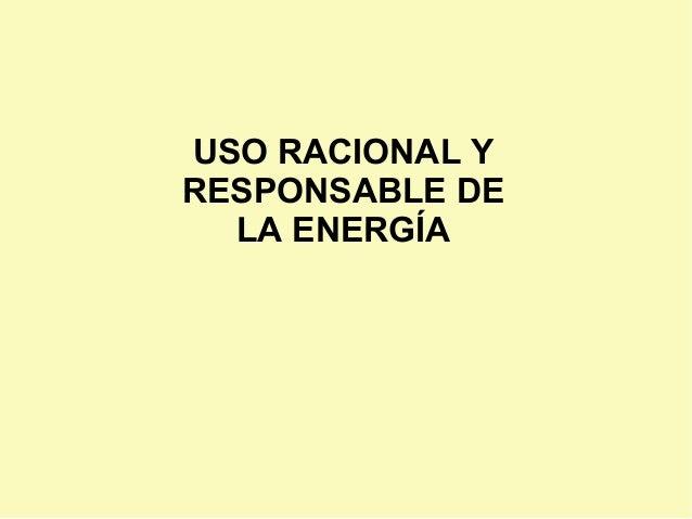 USO RACIONAL Y RESPONSABLE DE LA ENERGÍA